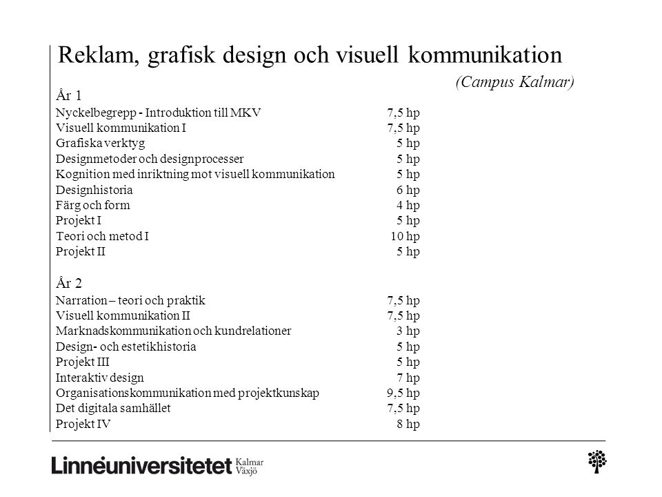 Reklam, grafisk design och visuell kommunikation (Campus Kalmar) År 1 Nyckelbegrepp - Introduktion till MKV 7,5 hp Visuell kommunikation I 7,5 hp Graf