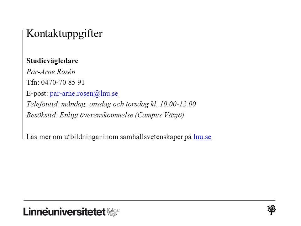 Kontaktuppgifter Studievägledare Pär-Arne Rosén Tfn: 0470-70 85 91 E-post: par-arne.rosen@lnu.separ-arne.rosen@lnu.se Telefontid: måndag, onsdag och torsdag kl.