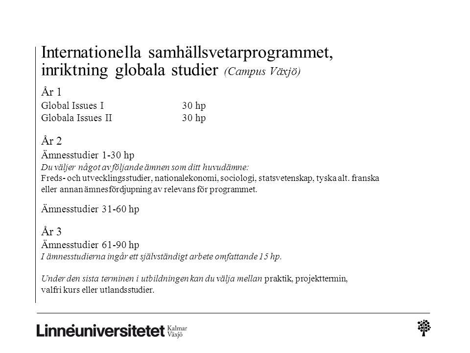 Europastudier (Campus Växjö) År 1 Statsvetenskap 1-30 hp Statsvetenskap31-60 hp År 2 Europastudier 1-30 hp Europastudier 31-60 hp År 3 Statsvetenskap 61-90 hp samt valfri kurs (30 hp, praktik/utredningsarbete (30 hp) eller utlandsstudier (30 hp).