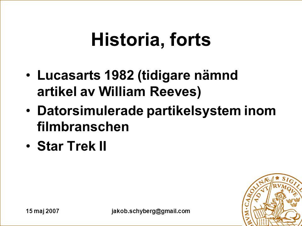 15 maj 2007jakob.schyberg@gmail.com Historia, forts Lucasarts 1982 (tidigare nämnd artikel av William Reeves) Datorsimulerade partikelsystem inom film