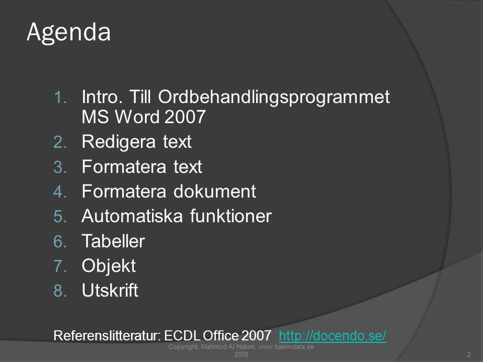 2 Agenda 1.Intro. Till Ordbehandlingsprogrammet MS Word 2007 2.