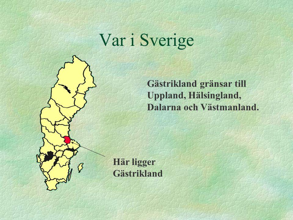 Var i Sverige Gästrikland gränsar till Uppland, Hälsingland, Dalarna och Västmanland. Här ligger Gästrikland