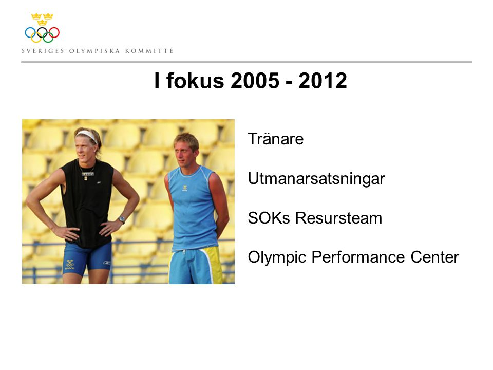I fokus 2005 - 2012 Tränare Utmanarsatsningar SOKs Resursteam Olympic Performance Center