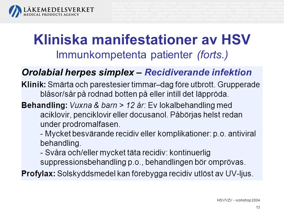 HSV/VZV - workshop 2004 13 Kliniska manifestationer av HSV Immunkompetenta patienter (forts.) Orolabial herpes simplex – Recidiverande infektion Klini