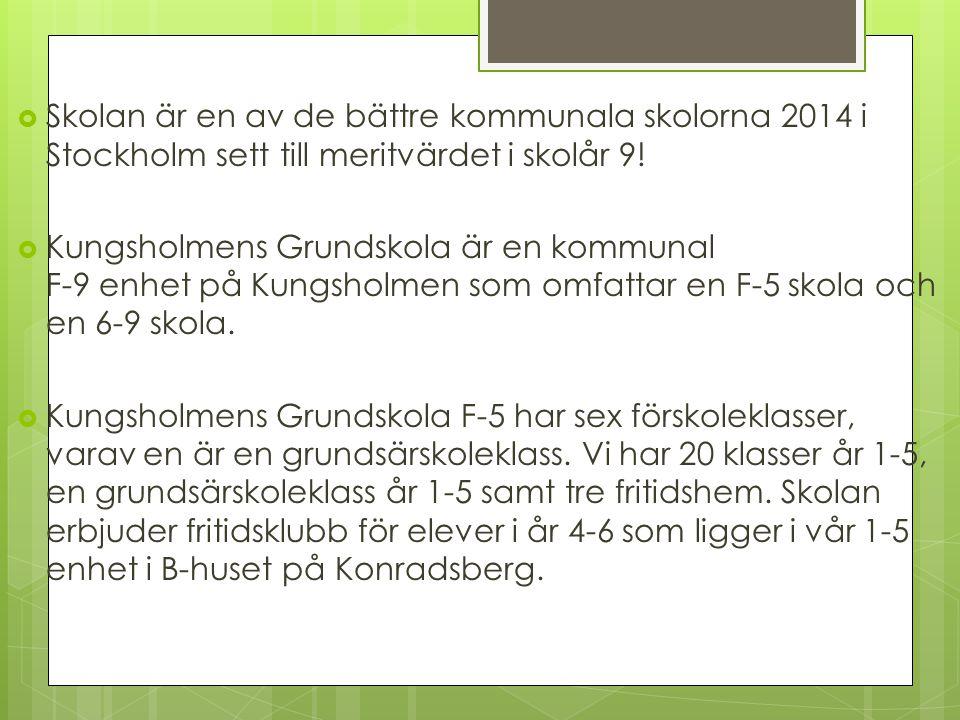 Kungsholmens Grundskola F5,6-9  Skolan är en av de bättre kommunala skolorna 2014 i Stockholm sett till meritvärdet i skolår 9.
