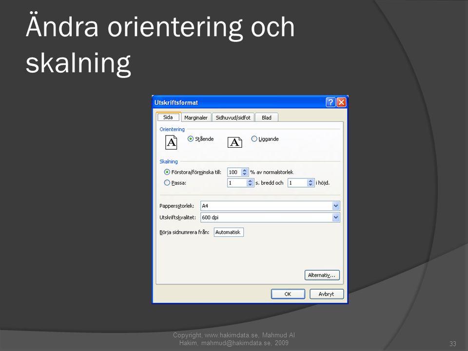 Ändra orientering och skalning 33 Copyright, www.hakimdata.se, Mahmud Al Hakim, mahmud@hakimdata.se, 2009
