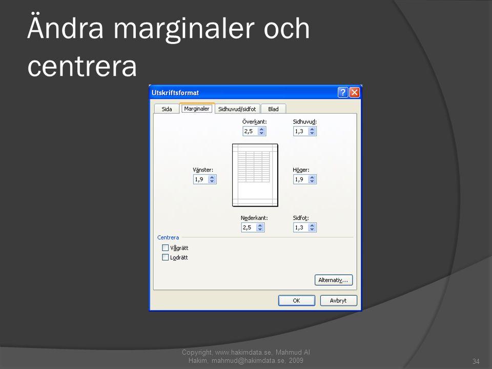 Ändra marginaler och centrera 34 Copyright, www.hakimdata.se, Mahmud Al Hakim, mahmud@hakimdata.se, 2009