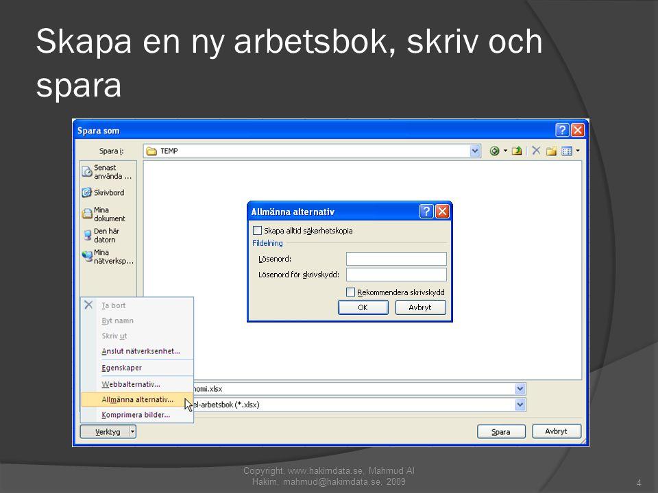 Skapa en ny arbetsbok, skriv och spara Copyright, www.hakimdata.se, Mahmud Al Hakim, mahmud@hakimdata.se, 2009 4