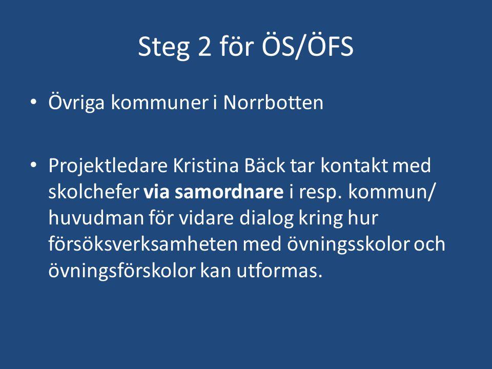 Steg 2 för ÖS/ÖFS Övriga kommuner i Norrbotten Projektledare Kristina Bäck tar kontakt med skolchefer via samordnare i resp. kommun/ huvudman för vida