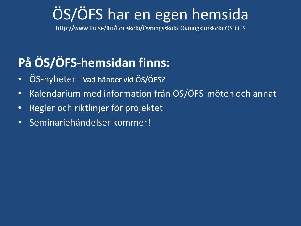 ÖS/ÖFS har en egen hemsida http://www.ltu.se/ltu/For-skola/Ovningsskola-Ovningsforskola-OS-OFS På ÖS/ÖFS-hemsidan finns: ÖS-nyheter - Vad händer vid Ö
