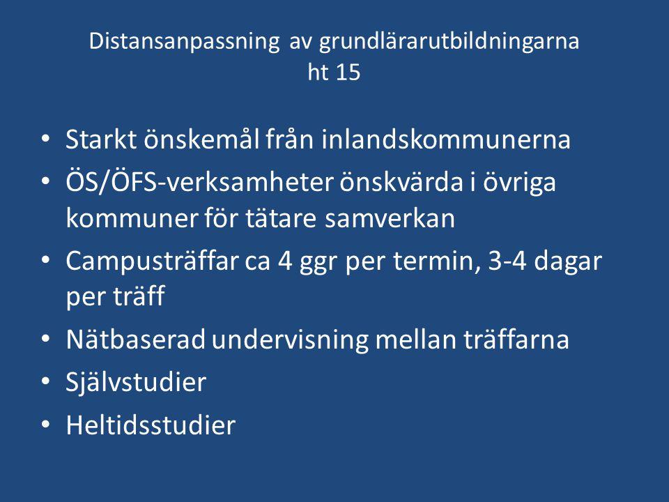 Distansanpassning av grundlärarutbildningarna ht 15 Starkt önskemål från inlandskommunerna ÖS/ÖFS-verksamheter önskvärda i övriga kommuner för tätare