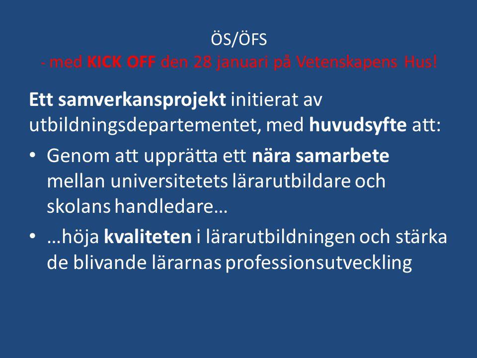 ÖS/ÖFS - med KICK OFF den 28 januari på Vetenskapens Hus! Ett samverkansprojekt initierat av utbildningsdepartementet, med huvudsyfte att: Genom att u