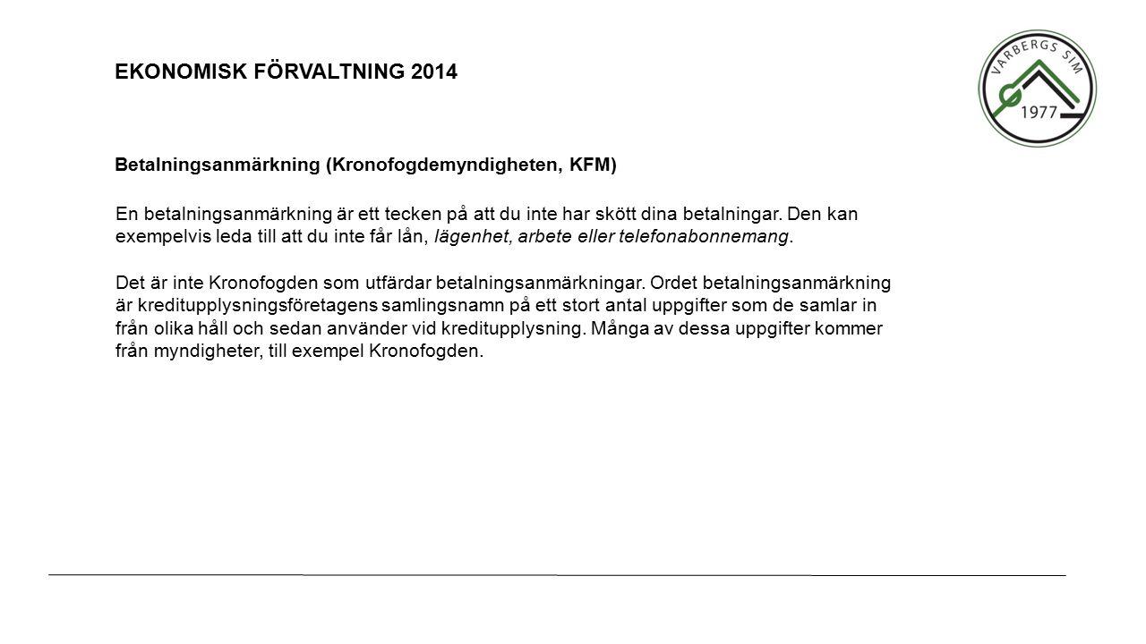EKONOMISK FÖRVALTNING 2014 En betalningsanmärkning är ett tecken på att du inte har skött dina betalningar.