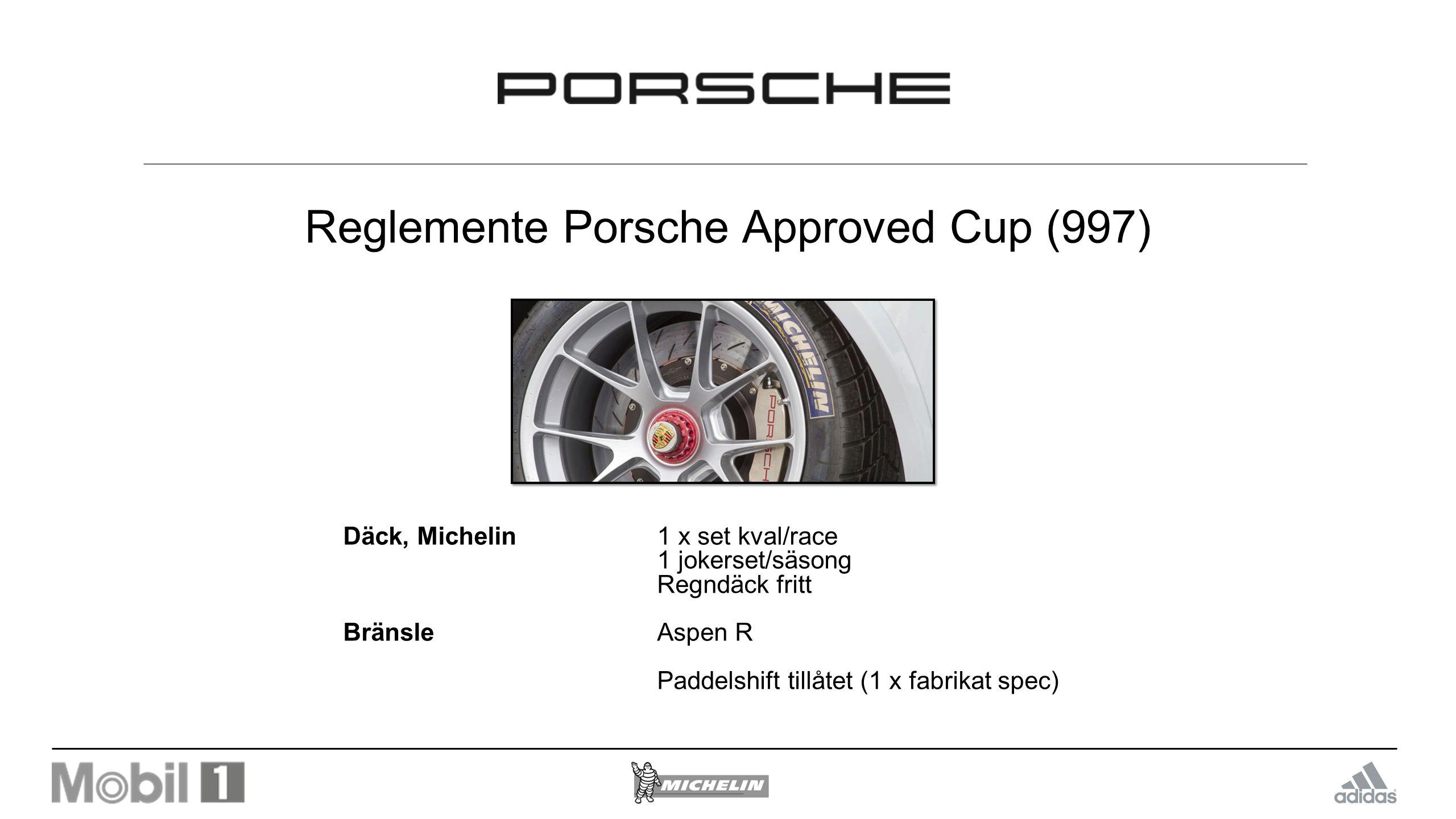 Reglemente Porsche Approved Cup (997) Däck, Michelin 1 x set kval/race 1 jokerset/säsong Regndäck fritt BränsleAspen R Paddelshift tillåtet (1 x fabrikat spec)