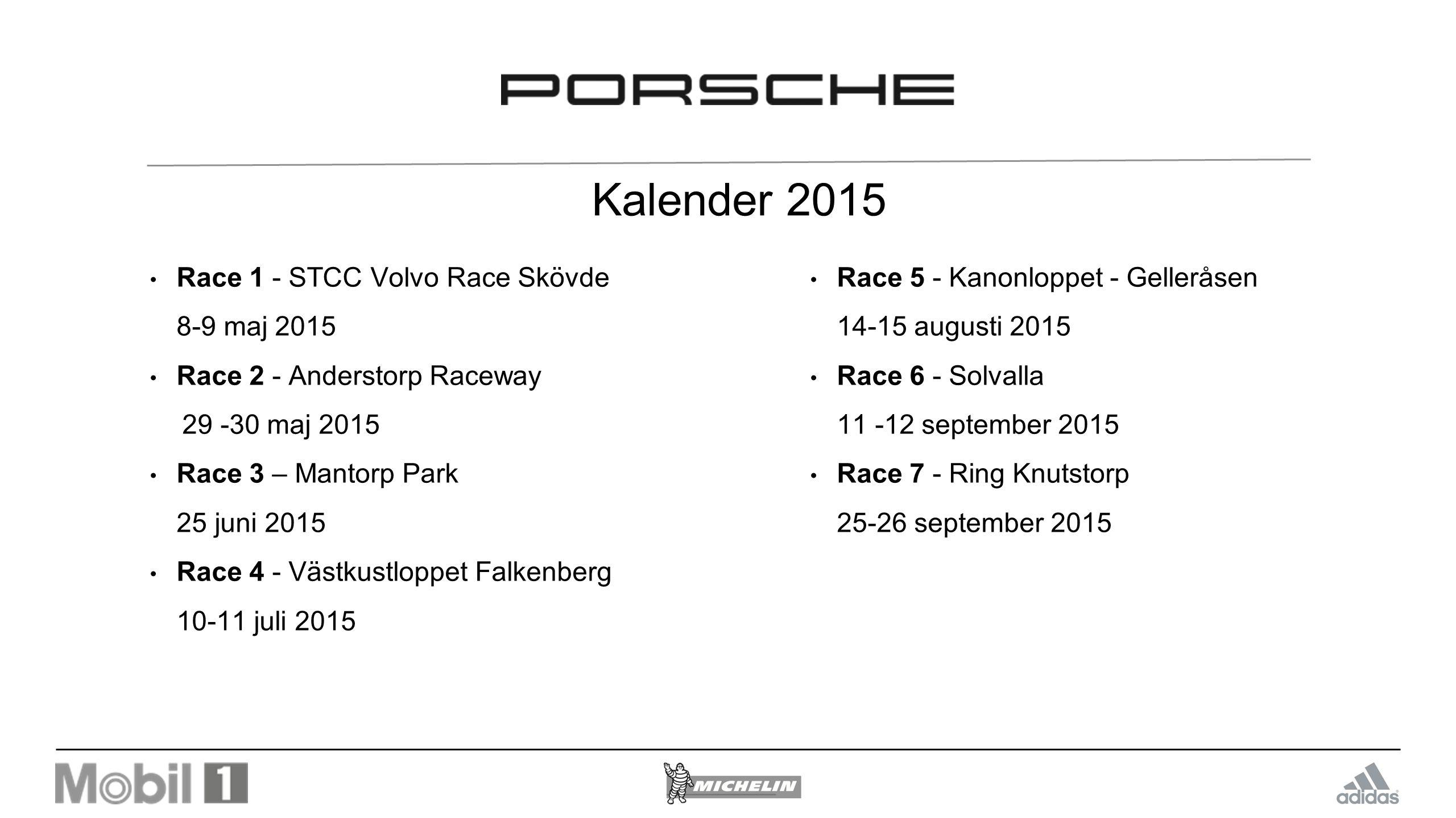 Porsche GT3 Cup Challenge 2015 Startavgift:25.000 kr + 6 % moms Anmälan:Anmälningsdatum 15 mars Betalning 2 april Test:Karlskoga 11 april Kategori 1: 997 MY 2010-2013 Kategori 2: 997 MY 2005-2009 (+ 35 kg MY 2008-2009 enligt PCCS 2008).