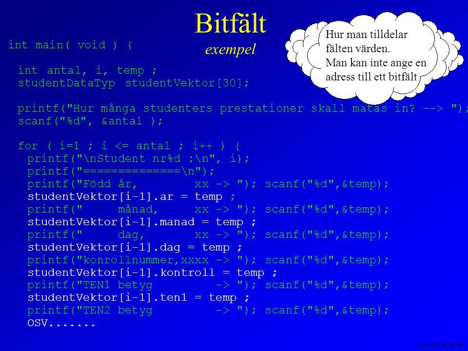 Anders Sjögren Bitfält exempel int main( void ) { intantal, i, temp ; studentDataTypstudentVektor[30]; printf( Hur många studenters prestationer skall matas in.