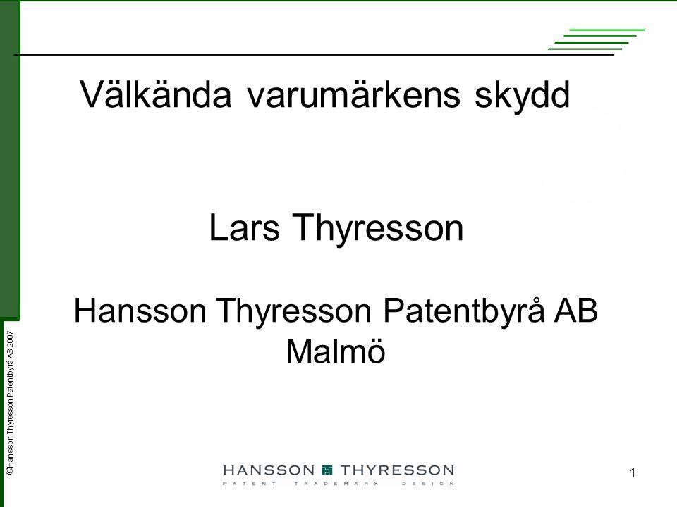 © Hansson Thyresson Patentbyrå AB 2007 1 Lars Thyresson Hansson Thyresson Patentbyrå AB Malmö Välkända varumärkens skydd