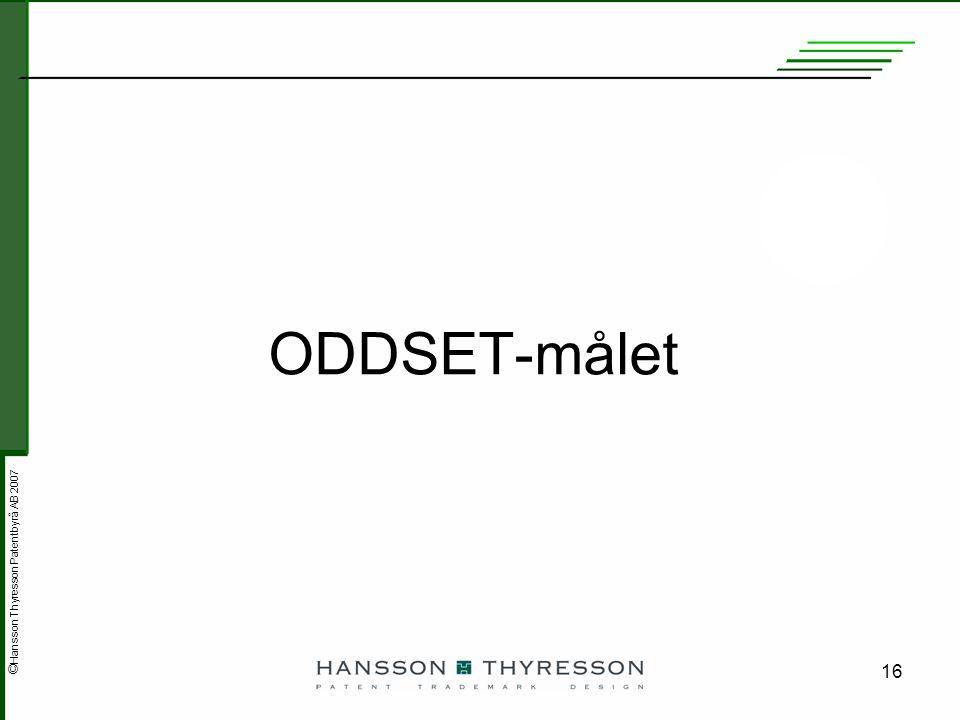 © Hansson Thyresson Patentbyrå AB 2007 16 ODDSET-målet