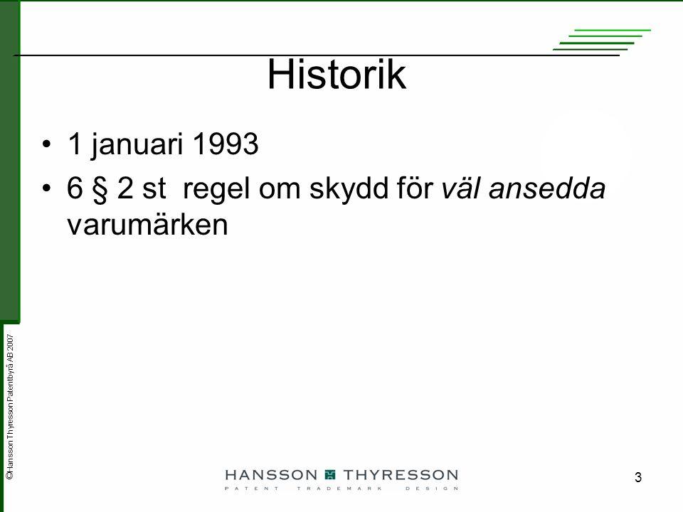 © Hansson Thyresson Patentbyrå AB 2007 4 Anledning till utökat skydd Förvirring om kommersiellt ursprung Välkända märkets distinktivitet minskar Otillbörligt utnyttjande av känt märkes goodwill