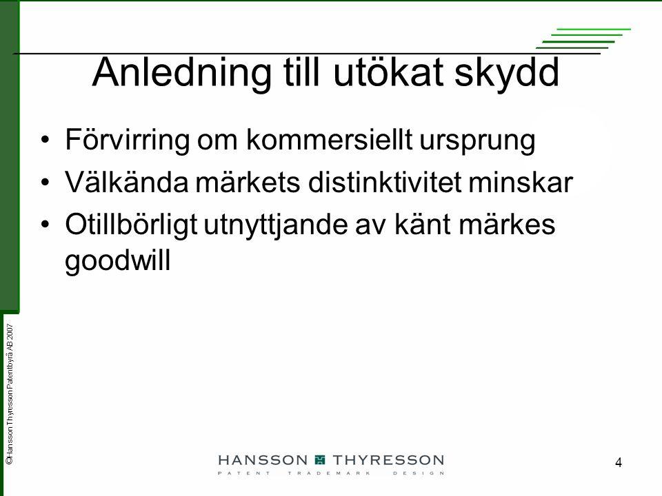 © Hansson Thyresson Patentbyrå AB 2007 4 Anledning till utökat skydd Förvirring om kommersiellt ursprung Välkända märkets distinktivitet minskar Otill