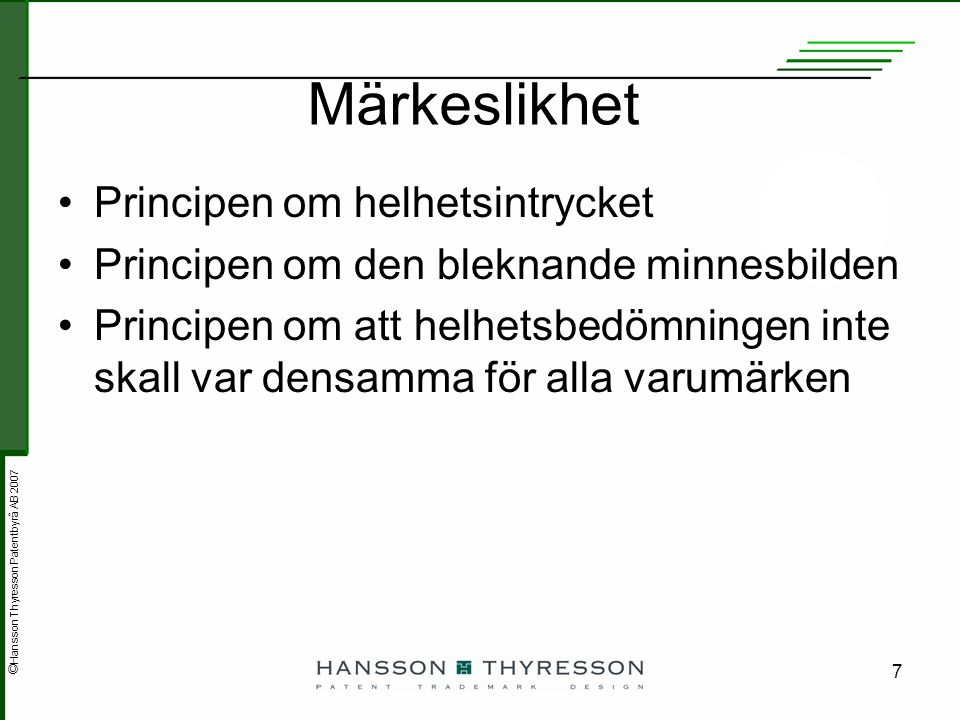 © Hansson Thyresson Patentbyrå AB 2007 7 Märkeslikhet Principen om helhetsintrycket Principen om den bleknande minnesbilden Principen om att helhetsbe