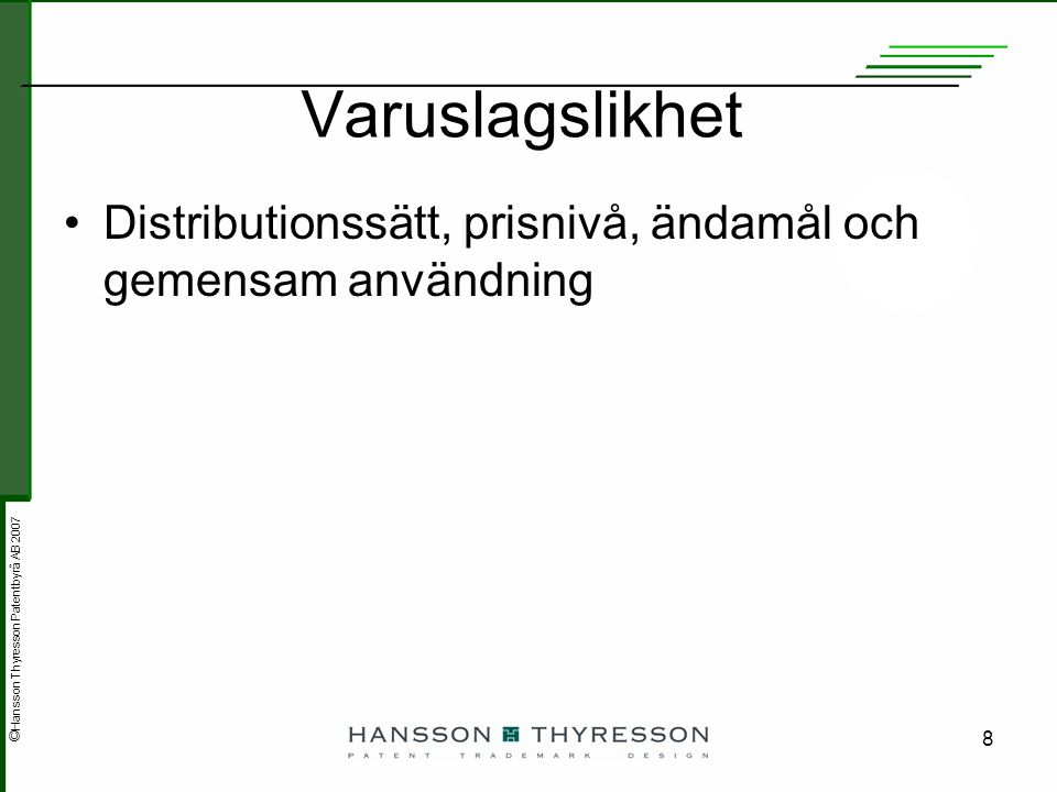 © Hansson Thyresson Patentbyrå AB 2007 8 Varuslagslikhet Distributionssätt, prisnivå, ändamål och gemensam användning