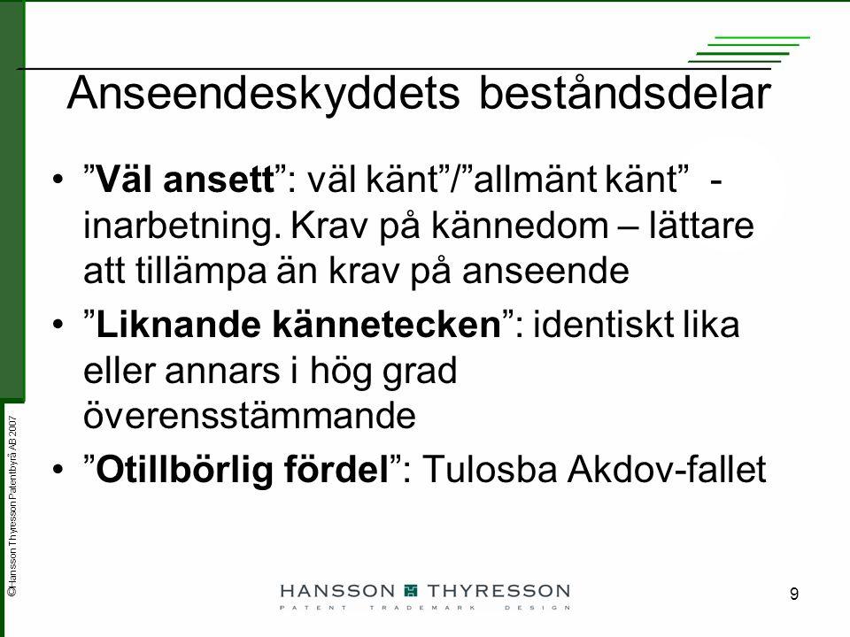 © Hansson Thyresson Patentbyrå AB 2007 9 Anseendeskyddets beståndsdelar Väl ansett : väl känt / allmänt känt - inarbetning.