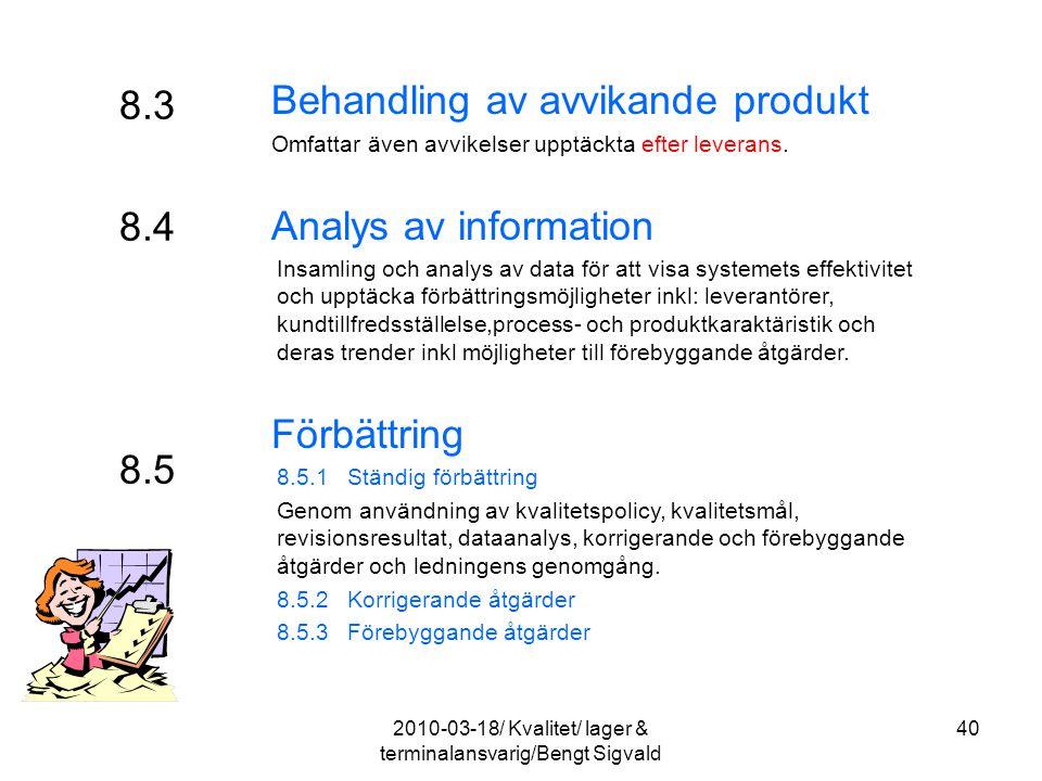 8.3 Behandling av avvikande produkt Omfattar även avvikelser upptäckta efter leverans. Analys av information Insamling och analys av data för att visa