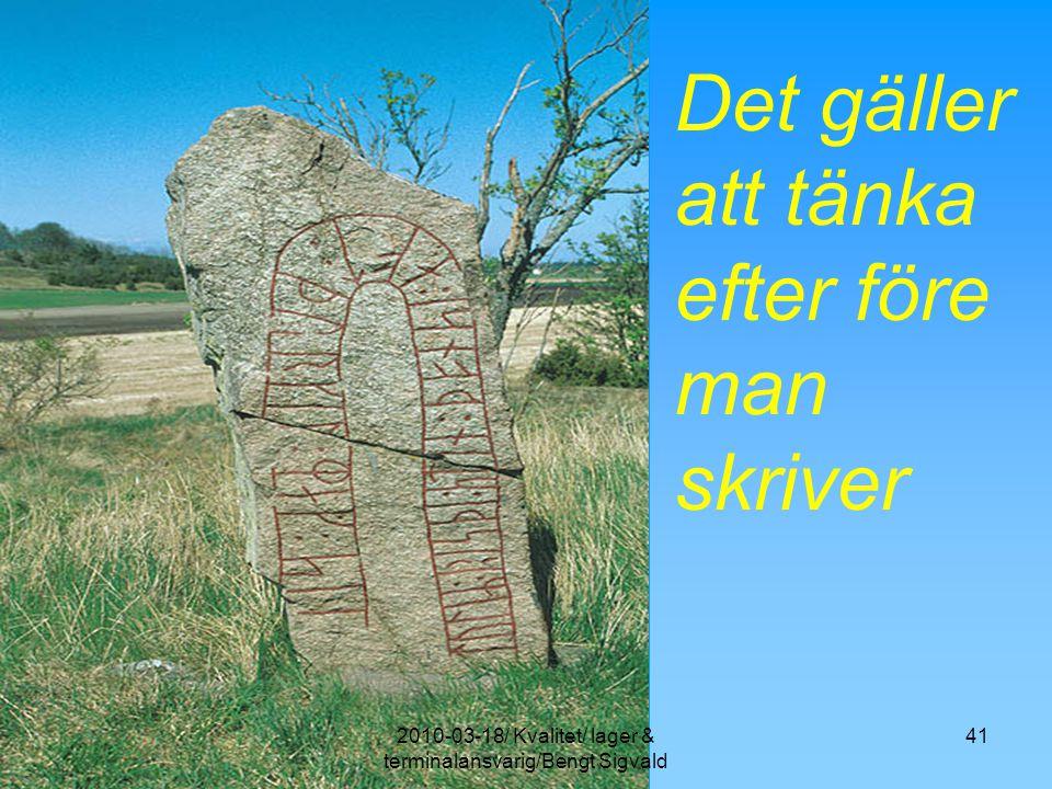 Det gäller att tänka efter före man skriver 412010-03-18/ Kvalitet/ lager & terminalansvarig/Bengt Sigvald