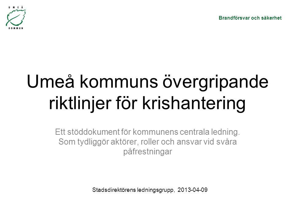 Brandförsvar och säkerhet Umeå kommuns övergripande riktlinjer för krishantering Ett stöddokument för kommunens centrala ledning.