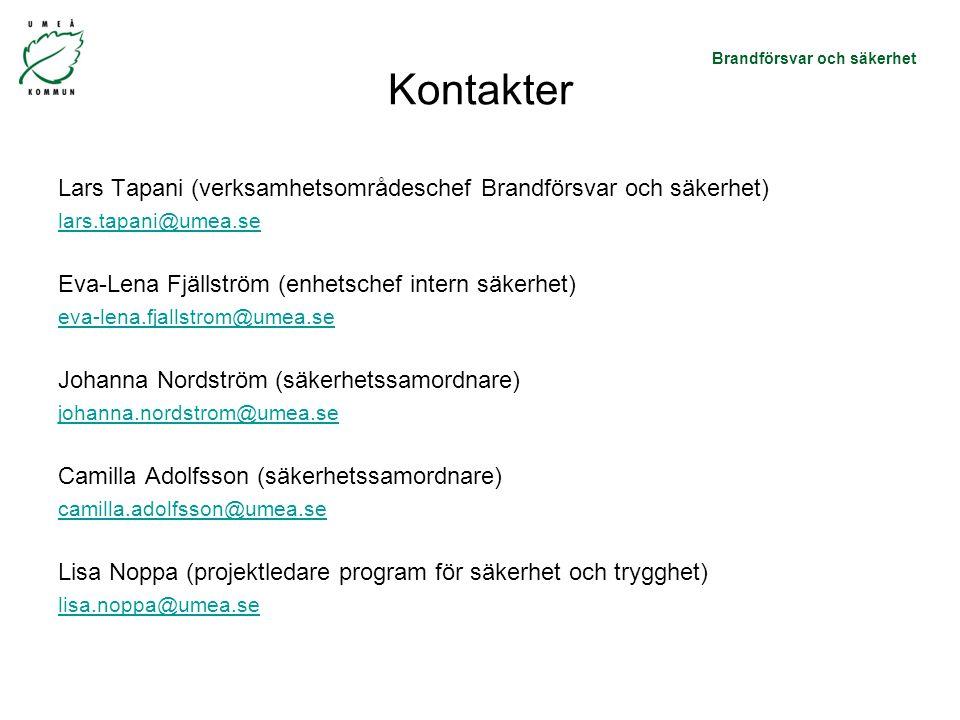 Brandförsvar och säkerhet Kontakter Lars Tapani (verksamhetsområdeschef Brandförsvar och säkerhet) lars.tapani@umea.se Eva-Lena Fjällström (enhetschef intern säkerhet) eva-lena.fjallstrom@umea.se Johanna Nordström (säkerhetssamordnare) johanna.nordstrom@umea.se Camilla Adolfsson (säkerhetssamordnare) camilla.adolfsson@umea.se Lisa Noppa (projektledare program för säkerhet och trygghet) lisa.noppa@umea.se