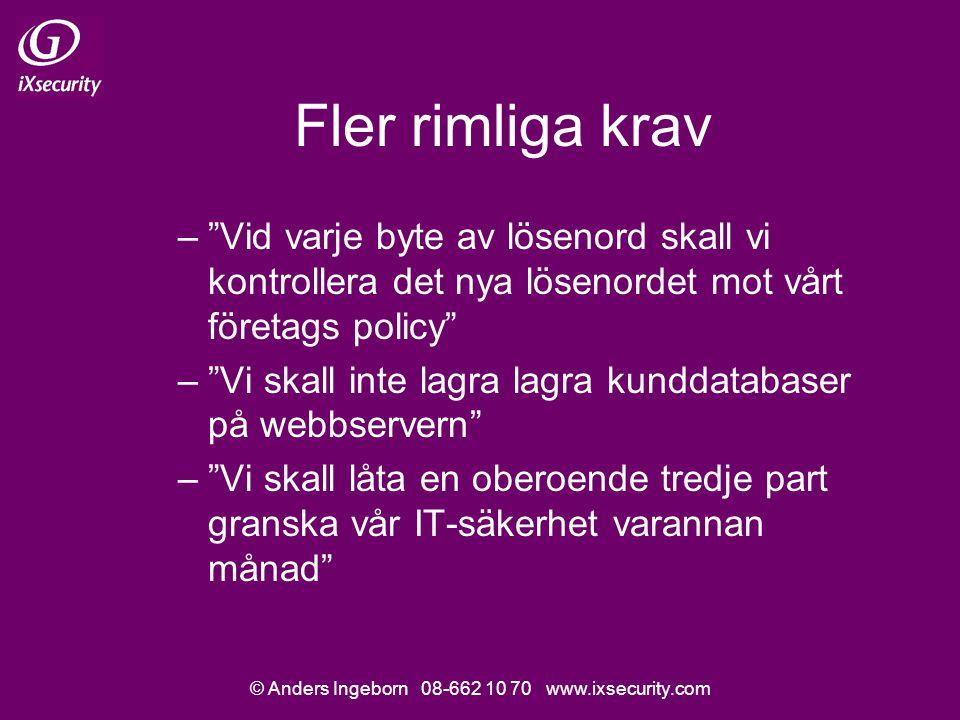 """© Anders Ingeborn 08-662 10 70 www.ixsecurity.com Fler rimliga krav –""""Vid varje byte av lösenord skall vi kontrollera det nya lösenordet mot vårt före"""