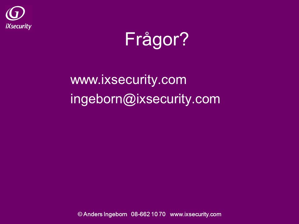 © Anders Ingeborn 08-662 10 70 www.ixsecurity.com Frågor? www.ixsecurity.com ingeborn@ixsecurity.com