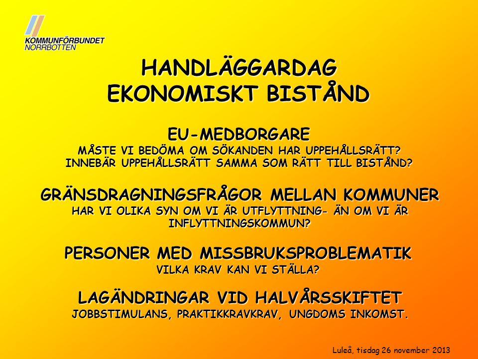HANDLÄGGARDAG EKONOMISKT BISTÅND EU-MEDBORGARE MÅSTE VI BEDÖMA OM SÖKANDEN HAR UPPEHÅLLSRÄTT.
