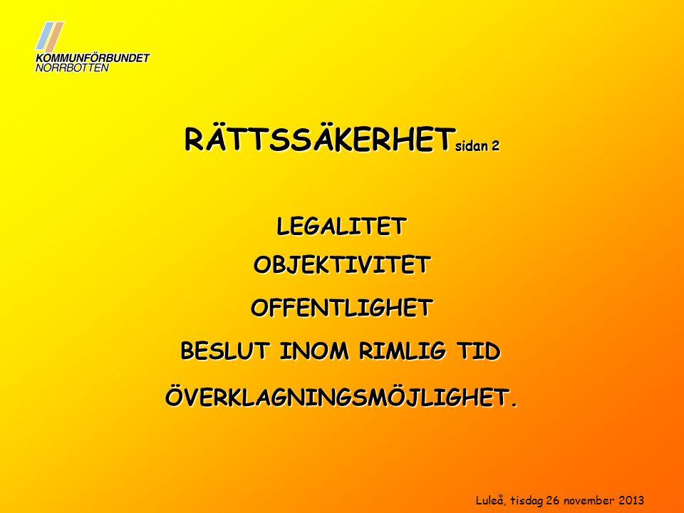 RÄTTSSÄKERHET sidan 2 LEGALITET OFFENTLIGHET OBJEKTIVITET BESLUT INOM RIMLIG TID Luleå, tisdag 26 november 2013 ÖVERKLAGNINGSMÖJLIGHET.