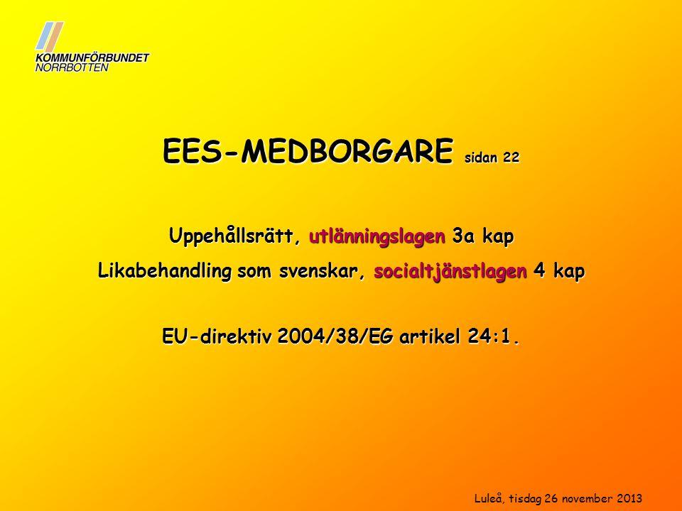 EES-MEDBORGARE sidan 22 Likabehandling som svenskar, socialtjänstlagen 4 kap Uppehållsrätt, utlänningslagen 3a kap EU-direktiv 2004/38/EG artikel 24:1.