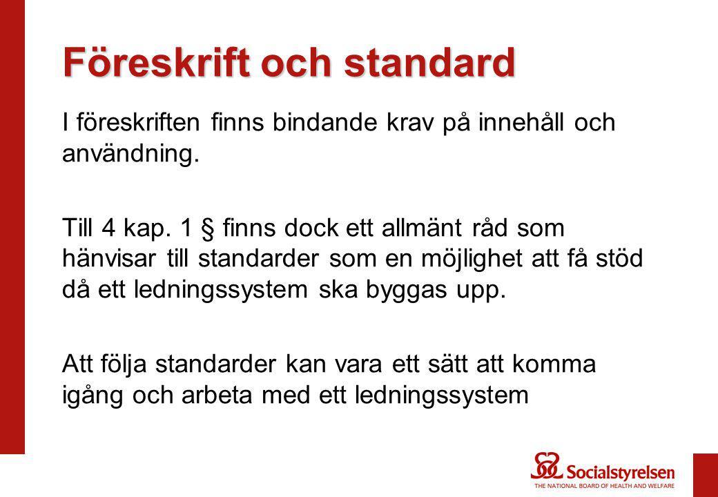 Föreskrift och standard I föreskriften finns bindande krav på innehåll och användning. Till 4 kap. 1 § finns dock ett allmänt råd som hänvisar till st