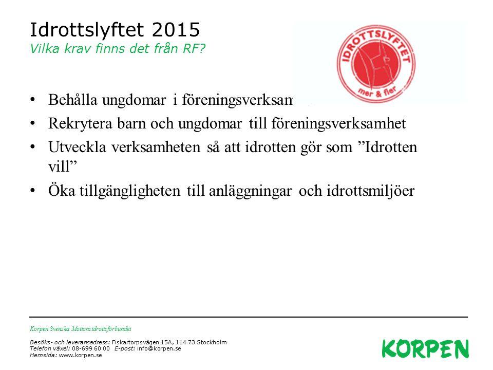 Korpen Svenska Motionsidrottsförbundet Besöks- och leveransadress: Fiskartorpsvägen 15A, 114 73 Stockholm Telefon växel: 08-699 60 00 E-post: info@korpen.se Hemsida: www.korpen.se Idrottslyftet 2015 Vilka krav finns det från RF.