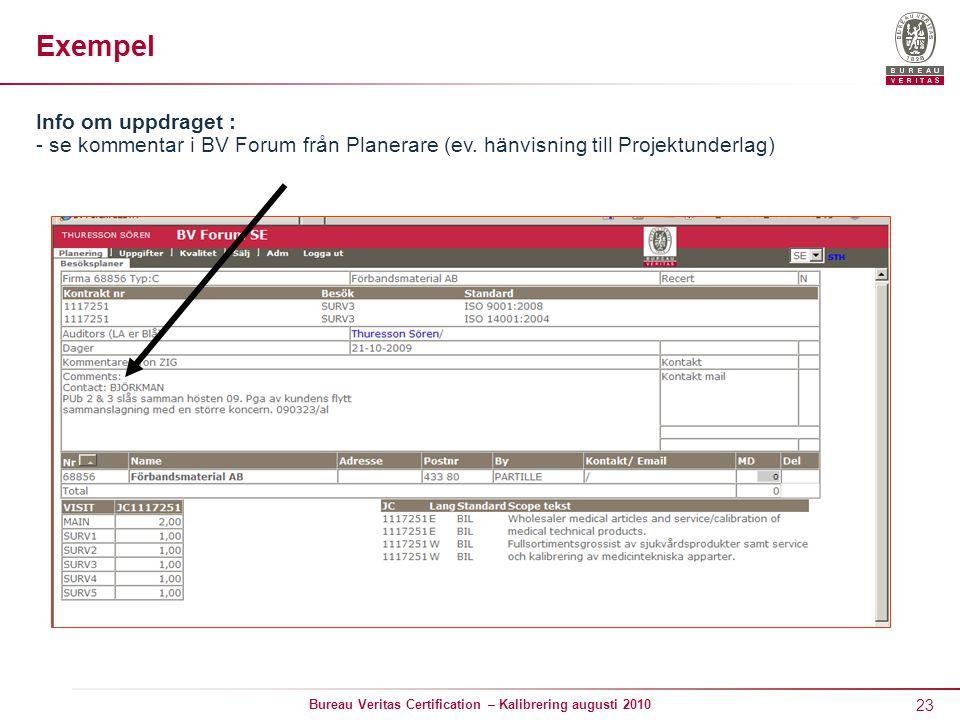 23 Bureau Veritas Certification – Kalibrering augusti 2010 Exempel Info om uppdraget : - se kommentar i BV Forum från Planerare (ev.