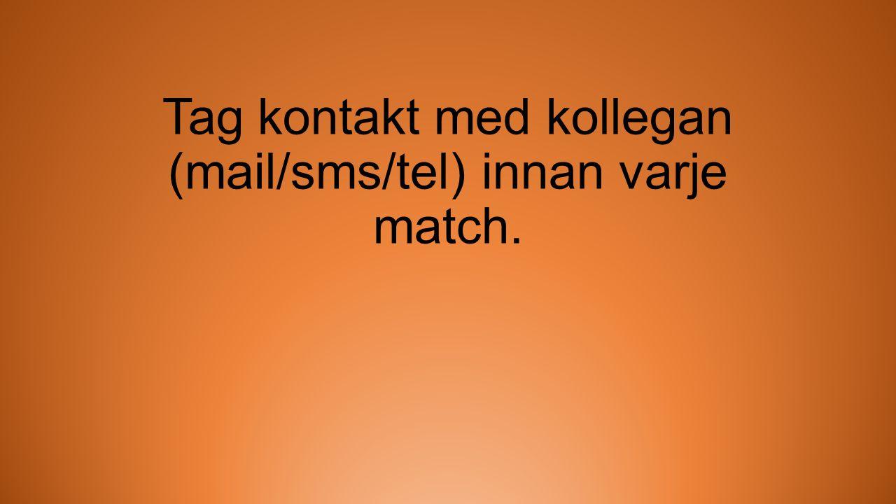 Tag kontakt med kollegan (mail/sms/tel) innan varje match.
