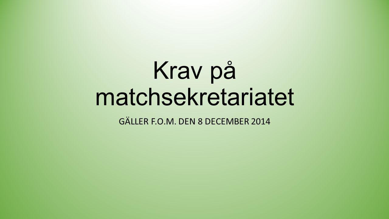 Krav på matchsekretariatet GÄLLER F.O.M. DEN 8 DECEMBER 2014