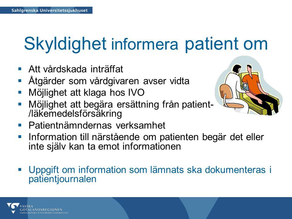 Skyldighet informera patient om  Att vårdskada inträffat  Åtgärder som vårdgivaren avser vidta  Möjlighet att klaga hos IVO  Möjlighet att begära ersättning från patient- /läkemedelsförsäkring  Patientnämndernas verksamhet  Information till närstående om patienten begär det eller inte själv kan ta emot informationen  Uppgift om information som lämnats ska dokumenteras i patientjournalen