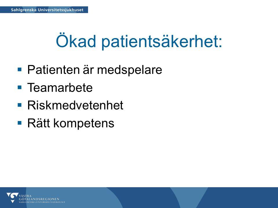 Ökad patientsäkerhet:  Patienten är medspelare  Teamarbete  Riskmedvetenhet  Rätt kompetens