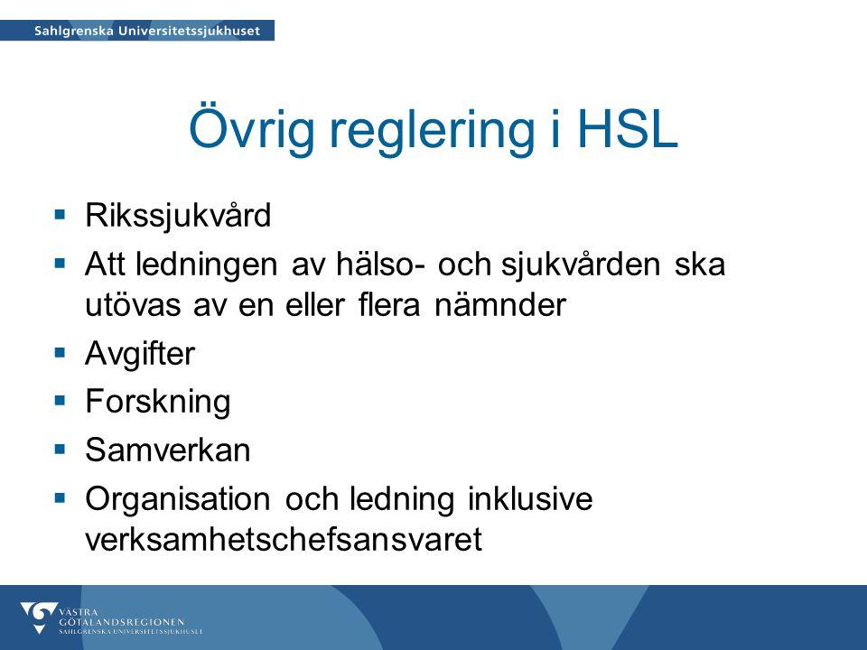 Övrig reglering i HSL  Rikssjukvård  Att ledningen av hälso- och sjukvården ska utövas av en eller flera nämnder  Avgifter  Forskning  Samverkan  Organisation och ledning inklusive verksamhetschefsansvaret