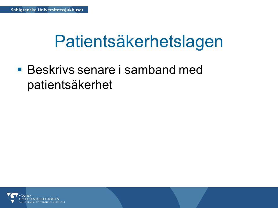 Patientsäkerhetslagen  Beskrivs senare i samband med patientsäkerhet
