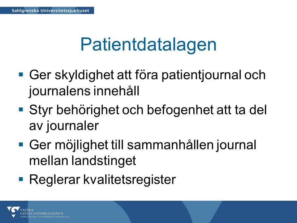 Patientdatalagen  Ger skyldighet att föra patientjournal och journalens innehåll  Styr behörighet och befogenhet att ta del av journaler  Ger möjlighet till sammanhållen journal mellan landstinget  Reglerar kvalitetsregister