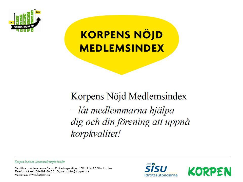 Korpen Svenska Motionsidrottsförbundet Besöks- och leveransadress: Fiskartorpsvägen 15A, 114 73 Stockholm Telefon växel: 08-699 60 00 E-post: info@korpen.se Hemsida: www.korpen.se