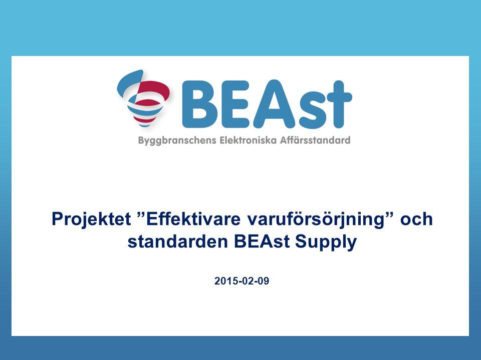 """Projektet """"Effektivare varuförsörjning"""" och standarden BEAst Supply 2015-02-09"""
