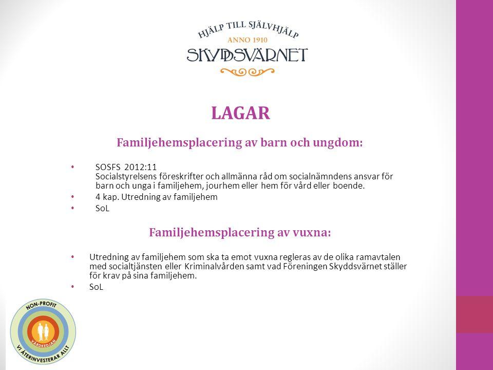 LAGAR Familjehemsplacering av barn och ungdom: SOSFS 2012:11 Socialstyrelsens föreskrifter och allmänna råd om socialnämndens ansvar för barn och unga