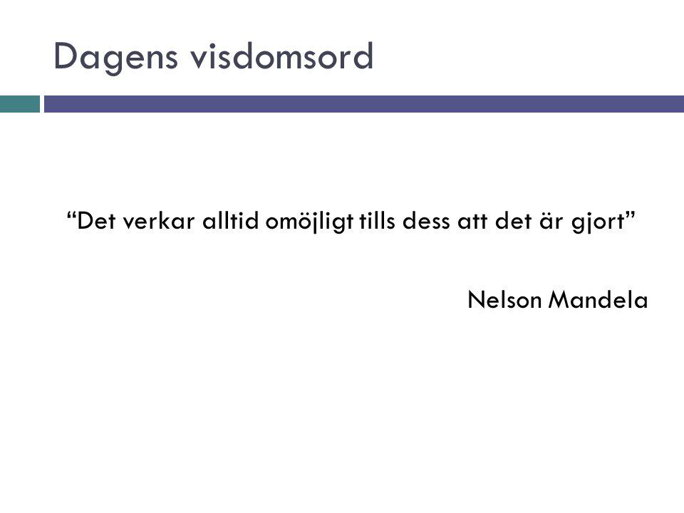 Dagens visdomsord Det verkar alltid omöjligt tills dess att det är gjort Nelson Mandela